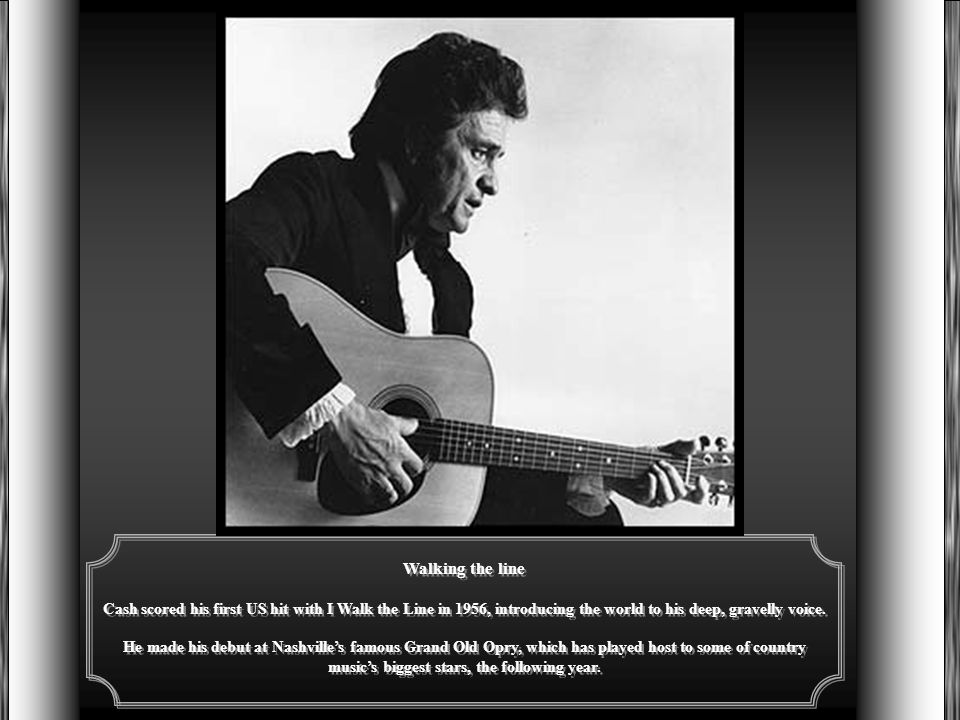 Man in black Country star Johnny Cash, who died at the age of 71, was born in Arkansas, and began singing while still in high school. While in the air