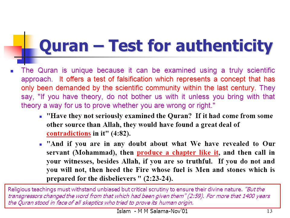 Islam - M M Salama-Nov 0113 Quran – Test for authenticity The Quran is unique because it can be examined using a truly scientific approach.