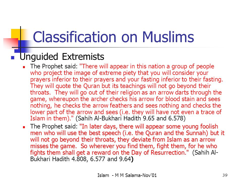 Islam - M M Salama-Nov 0139 Classification on Muslims Unguided Extremists The Prophet said: There will appear in this nation a group of people who project the image of extreme piety that you will consider your prayers inferior to their prayers and your fasting inferior to their fasting.