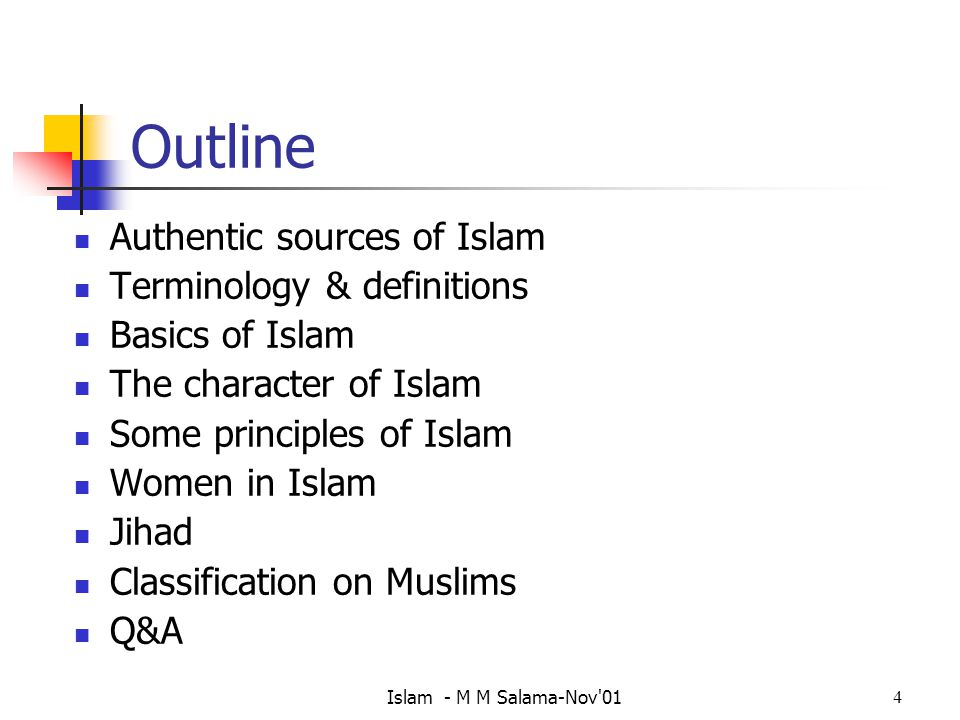 Islam - M M Salama-Nov 014 Outline Authentic sources of Islam Terminology & definitions Basics of Islam The character of Islam Some principles of Islam Women in Islam Jihad Classification on Muslims Q&A