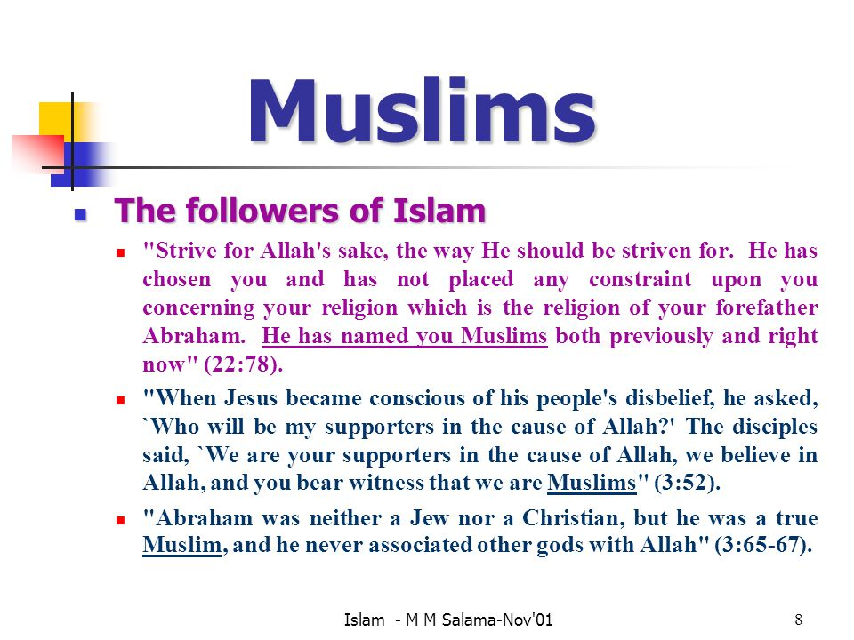 Islam - M M Salama-Nov 018 Muslims The followers of Islam The followers of Islam Strive for Allah s sake, the way He should be striven for.