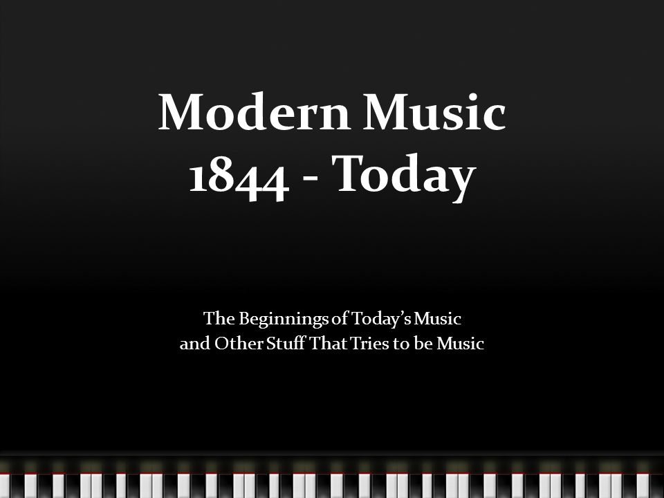 Modern Music 1844 - Today The Beginnings of Today's Music and Other Stuff That Tries to be Music