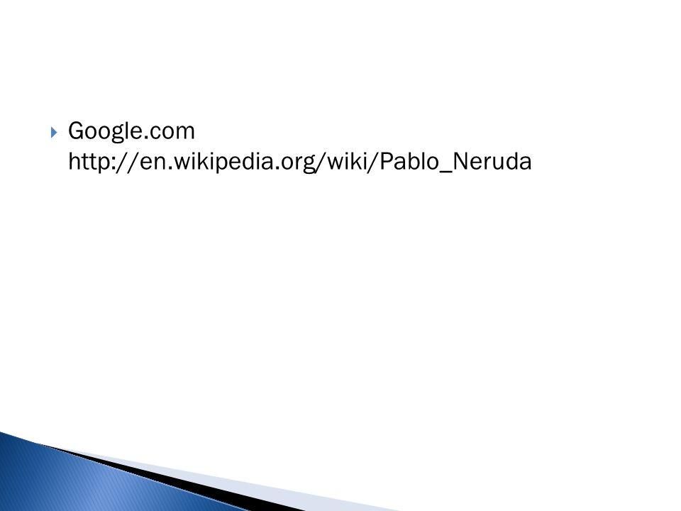  Google.com http://en.wikipedia.org/wiki/Pablo_Neruda