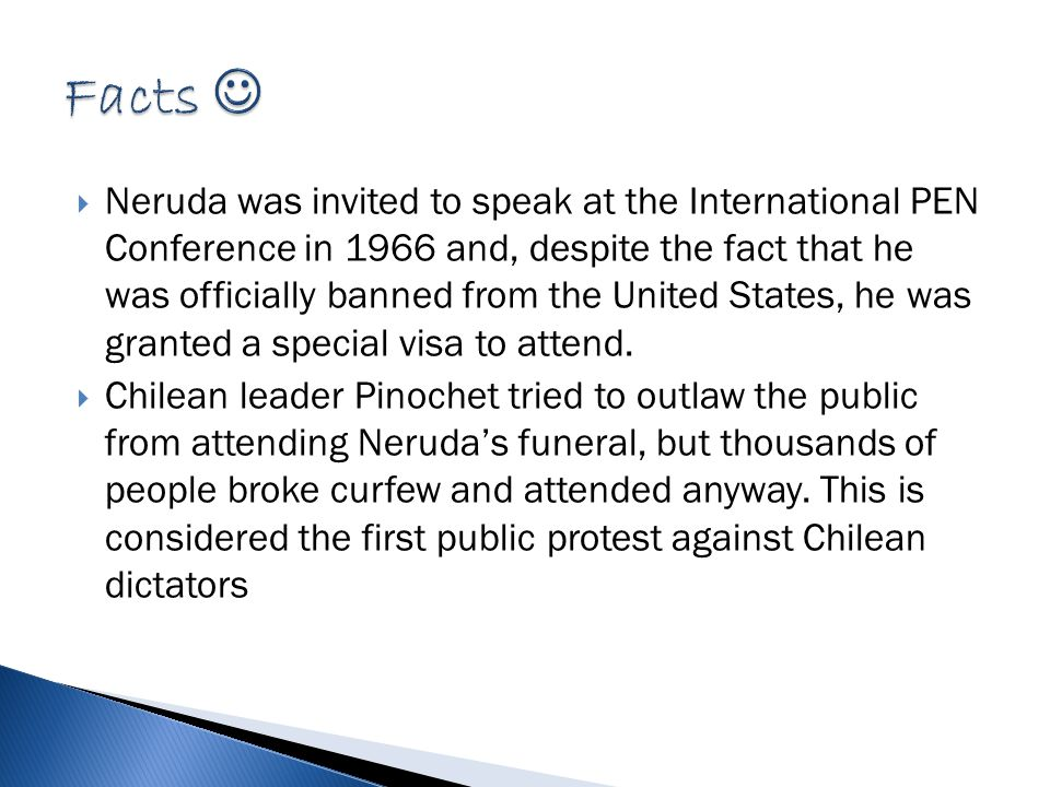  Neruda was invited to speak at the International PEN Conference in 1966 and, despite the fact that he was officially banned from the United States, he was granted a special visa to attend.