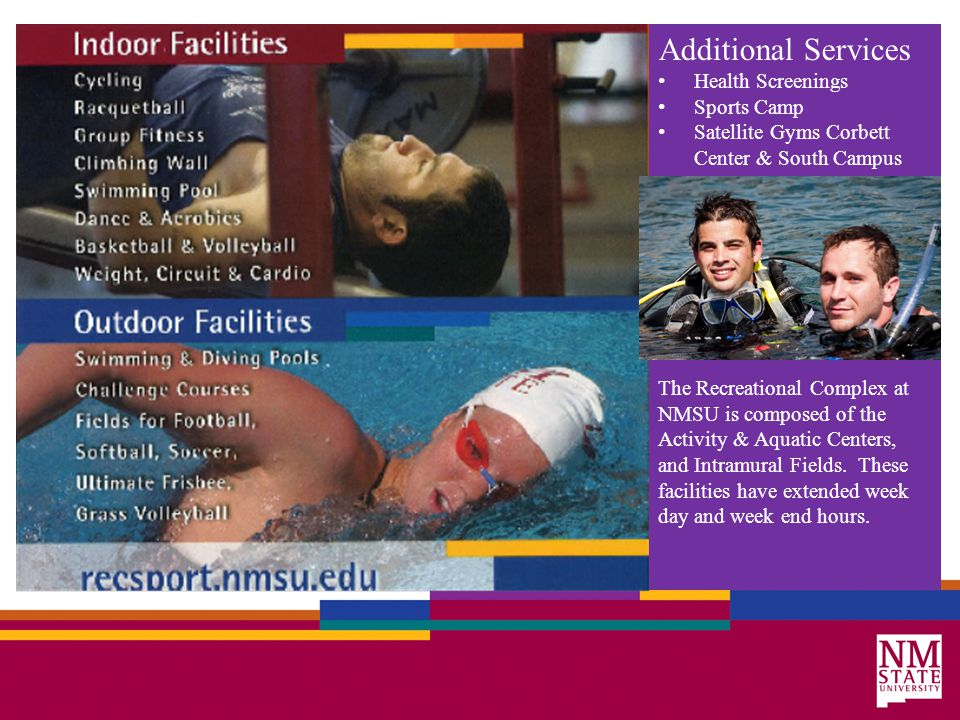 Additional Services Health Screenings Sports Camp Satellite Gyms Corbett Center & South Campus The Recreational Complex at NMSU is composed of the Activity & Aquatic Centers, and Intramural Fields.