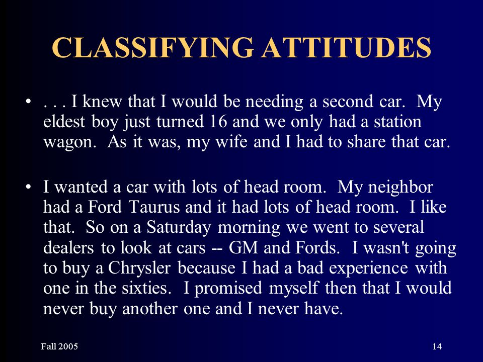 Fall 200514 CLASSIFYING ATTITUDES... I knew that I would be needing a second car. My eldest boy just turned 16 and we only had a station wagon. As it