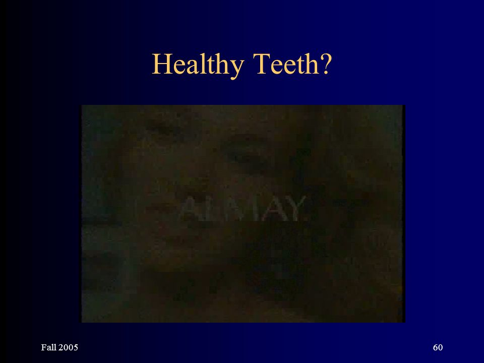 Fall 200560 Healthy Teeth?