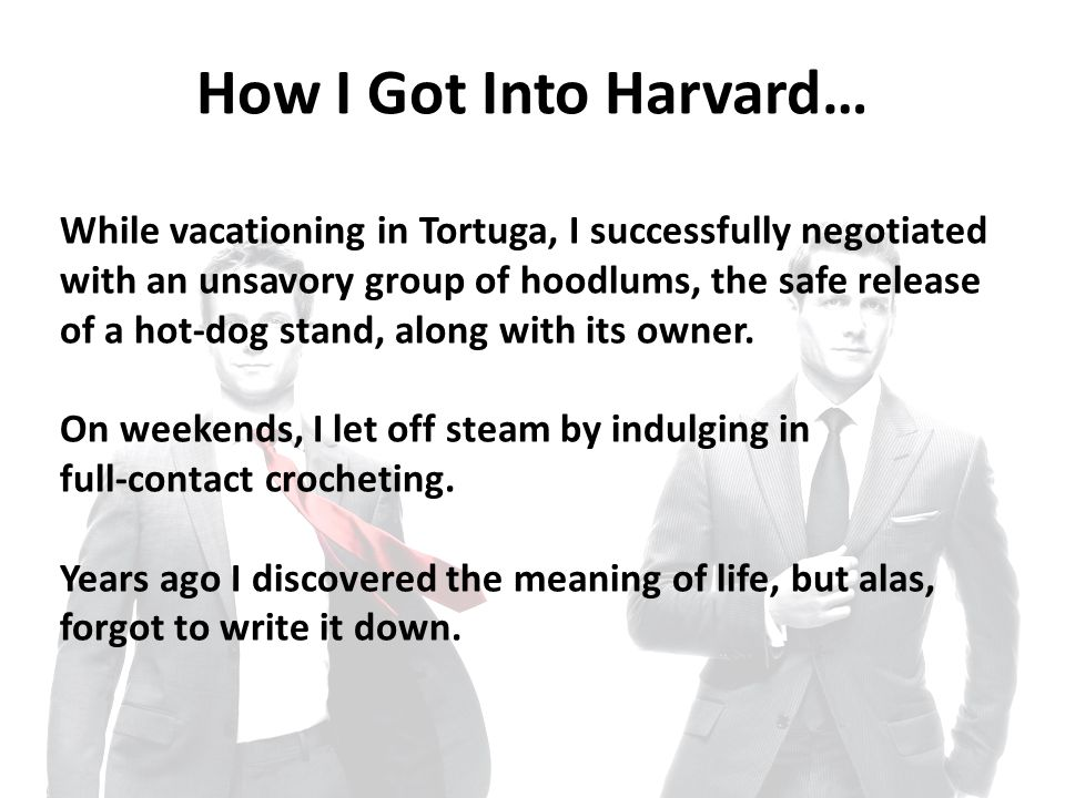 How I Got Into Harvard… While vacationing in Tortuga, I successfully negotiated with an unsavory group of hoodlums, the safe release of a hot-dog stand, along with its owner.