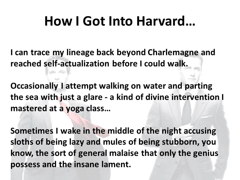 How I Got Into Harvard… I can trace my lineage back beyond Charlemagne and reached self-actualization before I could walk.