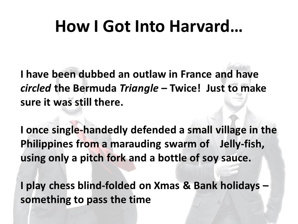 How I Got Into Harvard… I have been dubbed an outlaw in France and have circled the Bermuda Triangle – Twice.