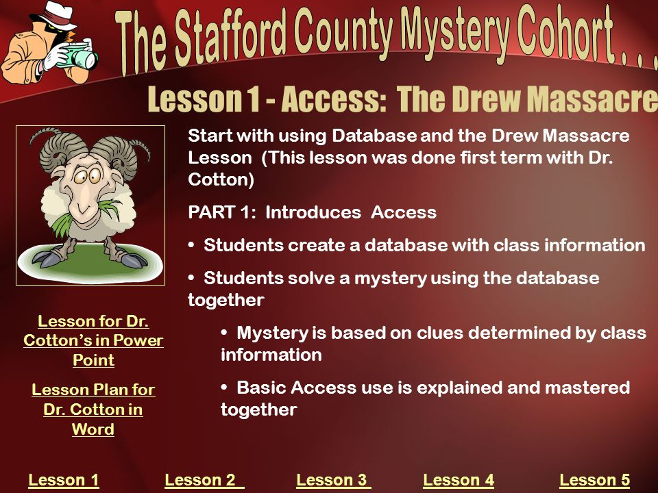 Lesson 1 - Access: The Drew Massacre Lesson 1Lesson 1 Lesson 2 Lesson 3 Lesson 4 Lesson 5Lesson 2 Lesson 3 Lesson 4Lesson 5 Start with using Database and the Drew Massacre Lesson (This lesson was done first term with Dr.