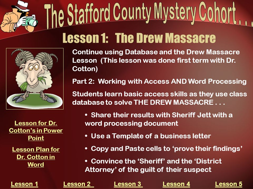 Lesson 1: The Drew Massacre Continue using Database and the Drew Massacre Lesson (This lesson was done first term with Dr. Cotton) Part 2: Working wit