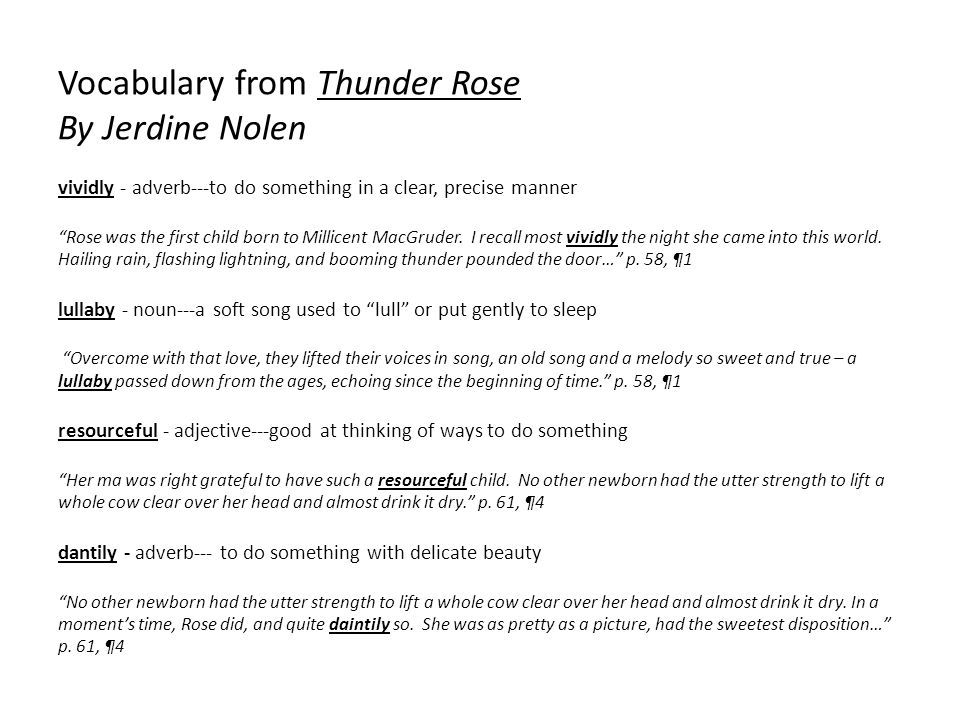 Vocabulary from Thunder Rose By Jerdine Nolen vividly - adverb---to do something in a clear, precise manner Rose was the first child born to Millicent MacGruder.