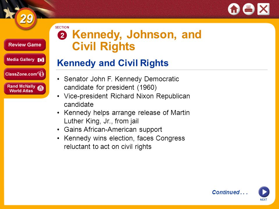 Kennedy and Civil Rights NEXT 2 SECTION Senator John F. Kennedy Democratic candidate for president (1960) Gains African-American support Kennedy helps