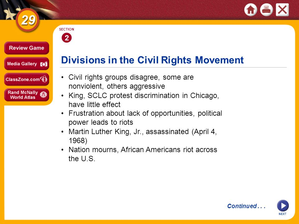 Divisions in the Civil Rights Movement 2 SECTION Civil rights groups disagree, some are nonviolent, others aggressive King, SCLC protest discrimination in Chicago, have little effect Continued...