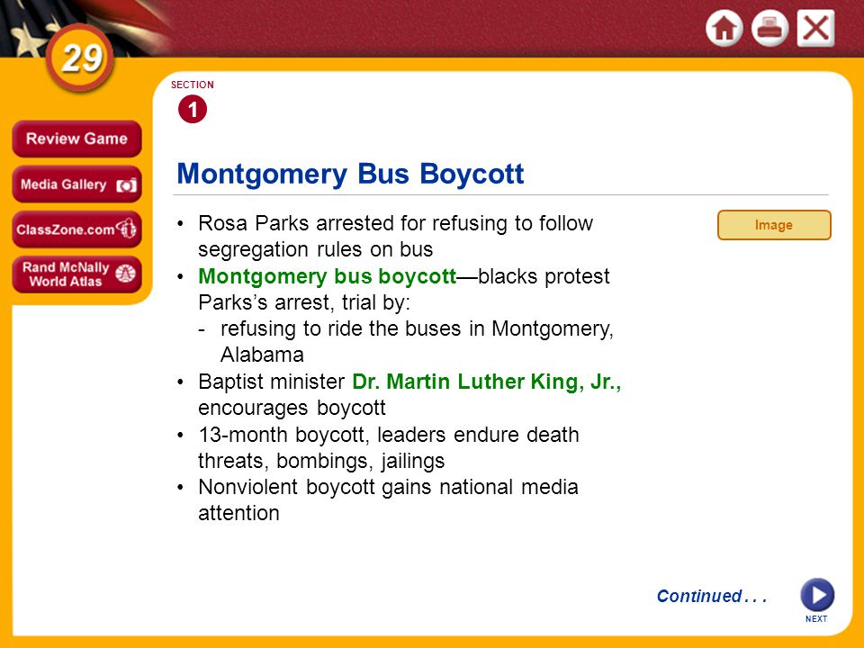 NEXT 1 SECTION Rosa Parks arrested for refusing to follow segregation rules on bus 13-month boycott, leaders endure death threats, bombings, jailings