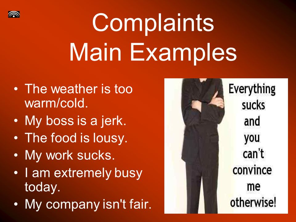 Complaints Main Examples The weather is too warm/cold.