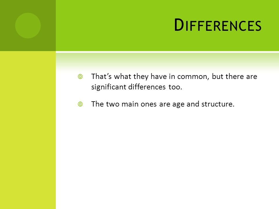 D IFFERENCES  That's what they have in common, but there are significant differences too.