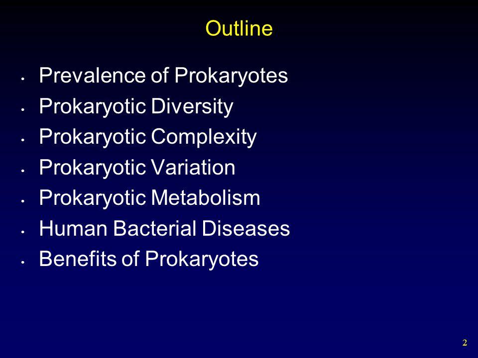 2 Outline Prevalence of Prokaryotes Prokaryotic Diversity Prokaryotic Complexity Prokaryotic Variation Prokaryotic Metabolism Human Bacterial Diseases