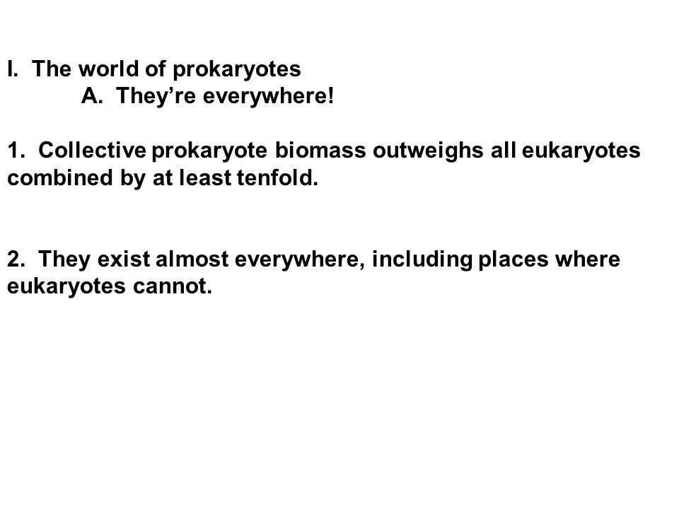I. The world of prokaryotes A. They're everywhere.
