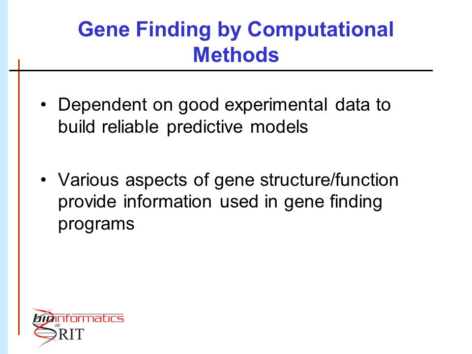 Gene Finding by Computational Methods Dependent on good experimental data to build reliable predictive models Various aspects of gene structure/functi