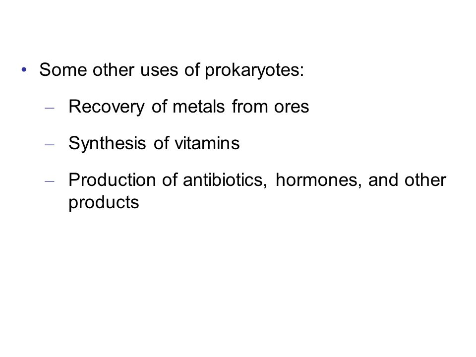Some other uses of prokaryotes: – Recovery of metals from ores – Synthesis of vitamins – Production of antibiotics, hormones, and other products