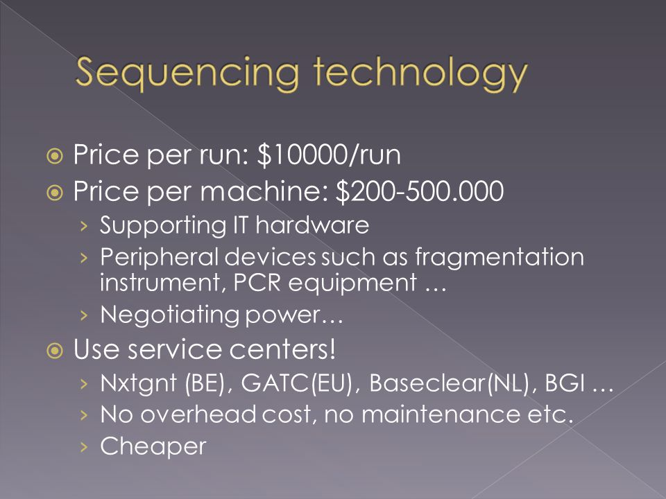  Next-generation sequencing has become 2 nd generation sequencing  Next-next-generation sequencing is almost there: 3 rd generation sequencing › Helicos: True Single Molecule Sequencing › IonTorrent/Life: Cheap and fast › Nanopore: Unlimited read size ›…›…