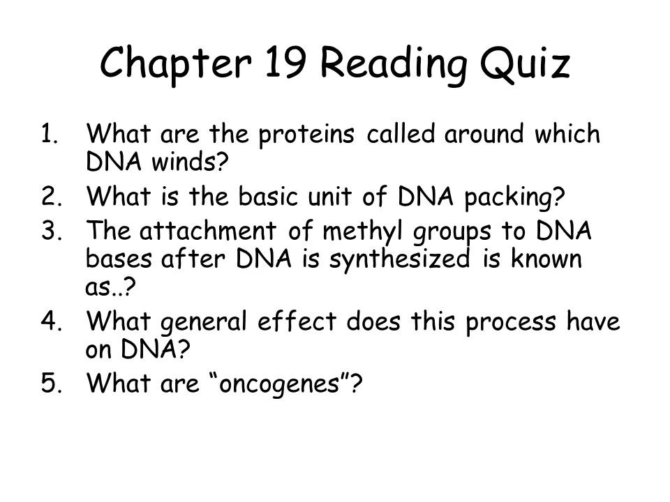 Chapter 19 Reading Quiz 1.What are the proteins called around which DNA winds.