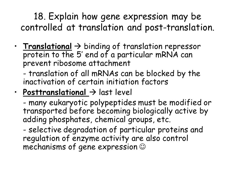 18. Explain how gene expression may be controlled at translation and post-translation.