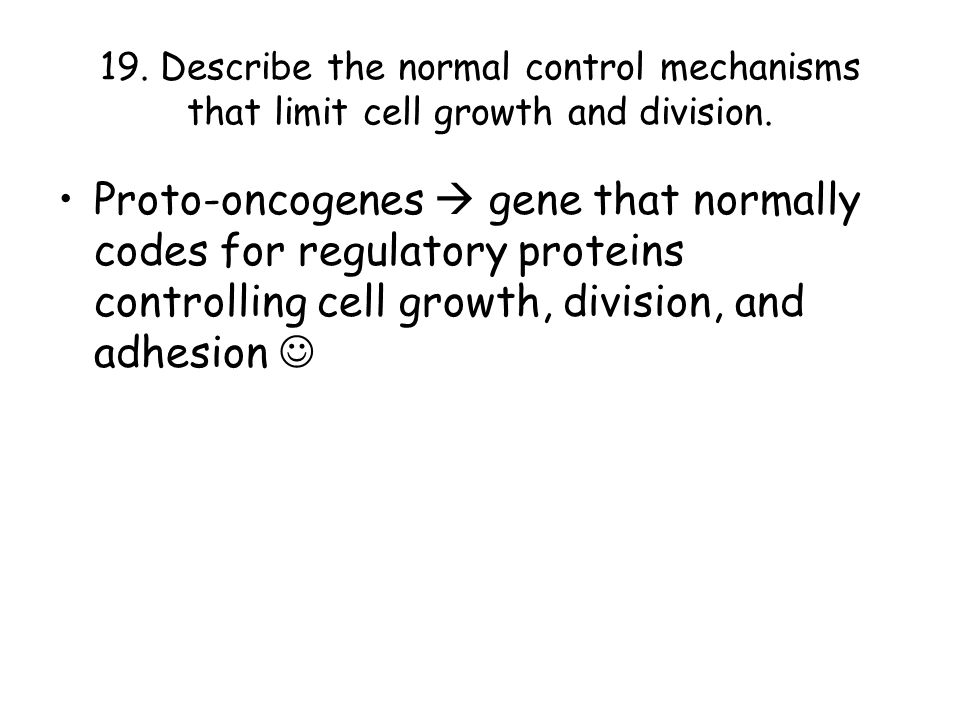 19. Describe the normal control mechanisms that limit cell growth and division.