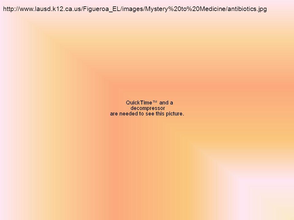 http://www.lausd.k12.ca.us/Figueroa_EL/images/Mystery%20to%20Medicine/antibiotics.jpg