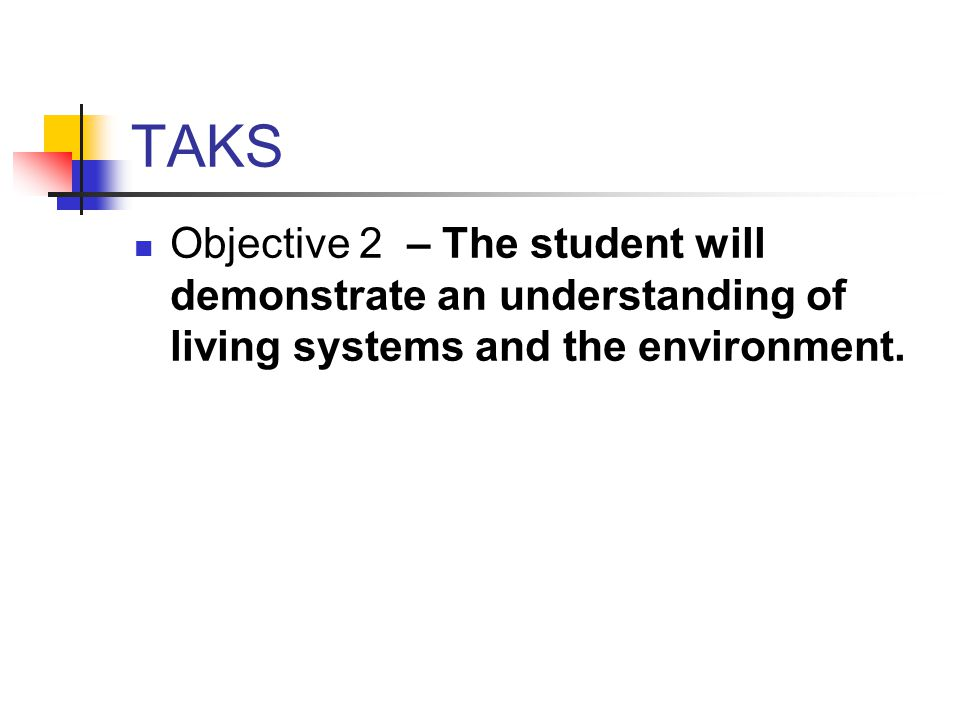 TAKS Objective 2 – The student will demonstrate an understanding of living systems and the environment.
