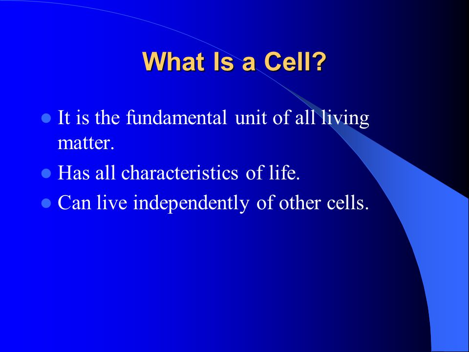 What Is a Cell.It is the fundamental unit of all living matter.