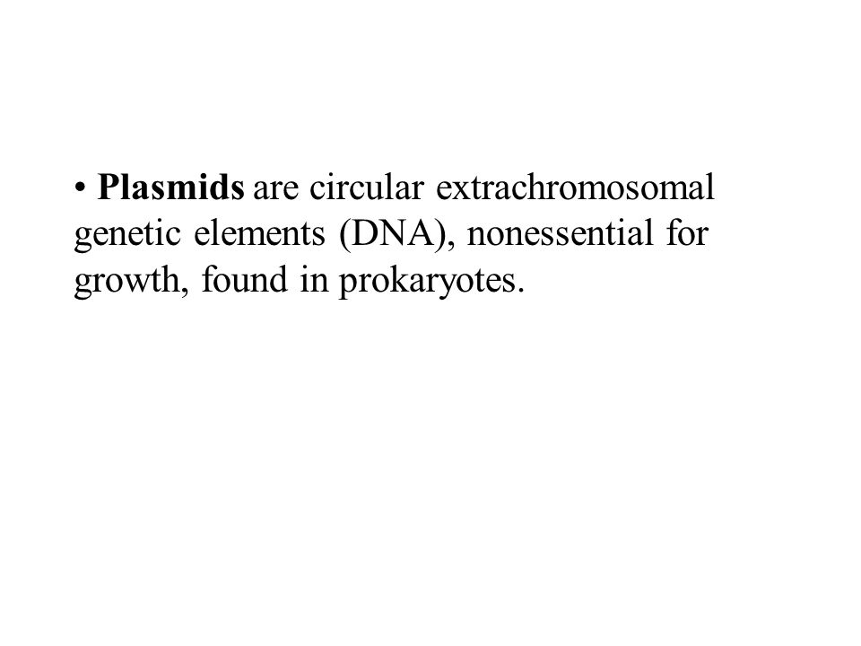 Plasmids are circular extrachromosomal genetic elements (DNA), nonessential for growth, found in prokaryotes.