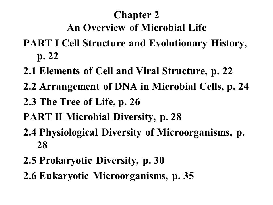 Chapter 2 An Overview of Microbial Life PART I Cell Structure and Evolutionary History, p. 22 2.1 Elements of Cell and Viral Structure, p. 22 2.2 Arra