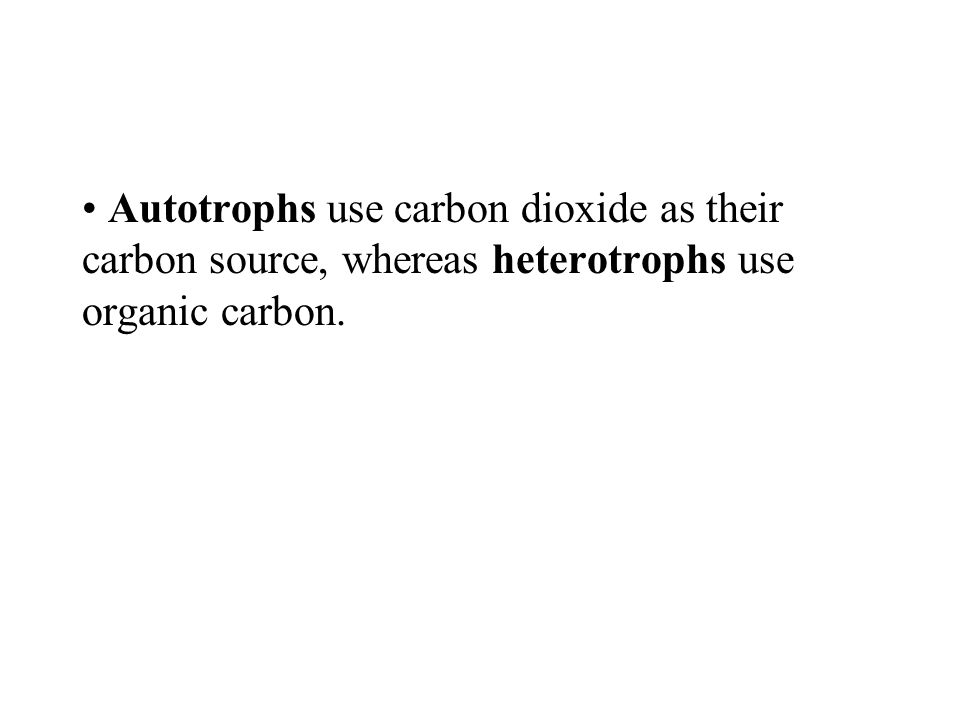 Autotrophs use carbon dioxide as their carbon source, whereas heterotrophs use organic carbon.