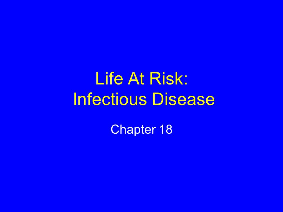 Life At Risk: Infectious Disease Chapter 18