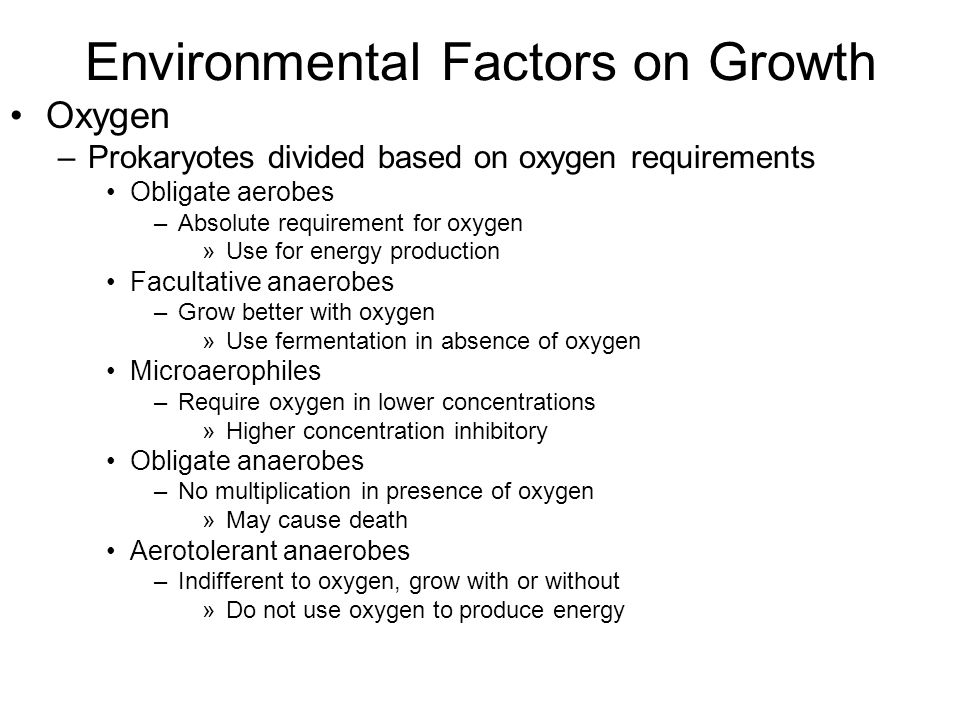 Oxygen –Prokaryotes divided based on oxygen requirements Obligate aerobes –Absolute requirement for oxygen »Use for energy production Facultative anae