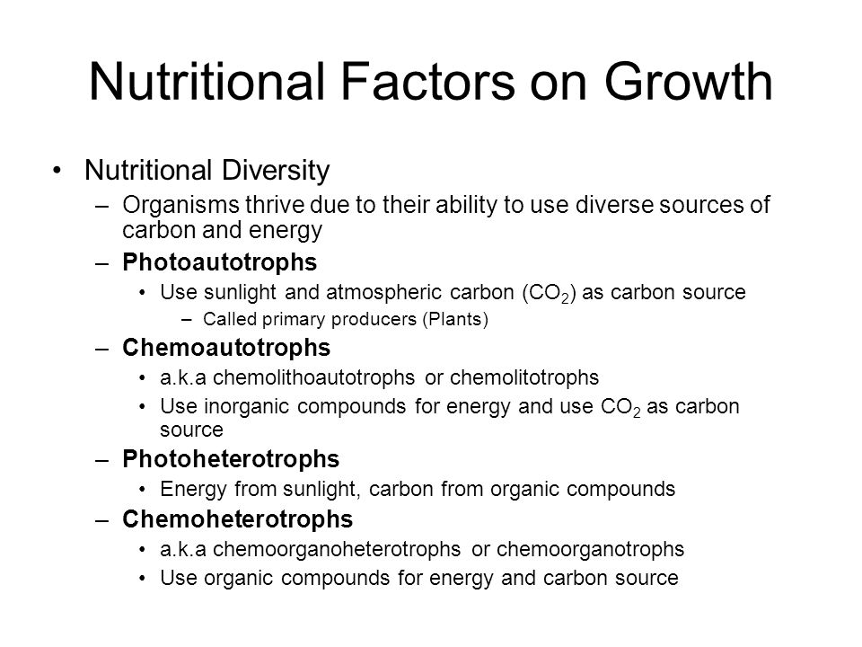 Nutritional Diversity –Organisms thrive due to their ability to use diverse sources of carbon and energy –Photoautotrophs Use sunlight and atmospheric