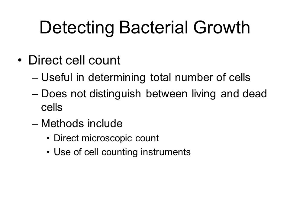 Direct cell count –Useful in determining total number of cells –Does not distinguish between living and dead cells –Methods include Direct microscopic