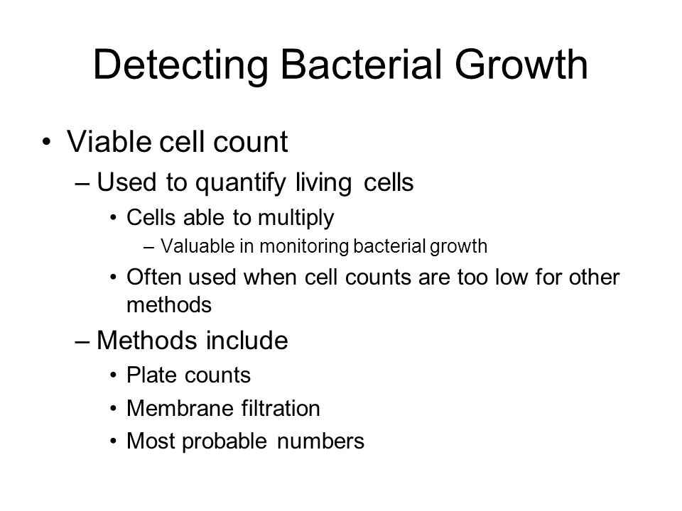Viable cell count –Used to quantify living cells Cells able to multiply –Valuable in monitoring bacterial growth Often used when cell counts are too l