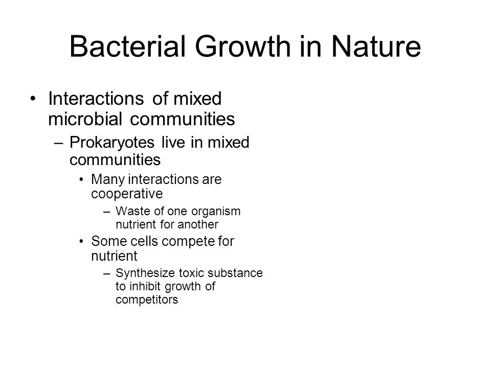 Interactions of mixed microbial communities –Prokaryotes live in mixed communities Many interactions are cooperative –Waste of one organism nutrient f