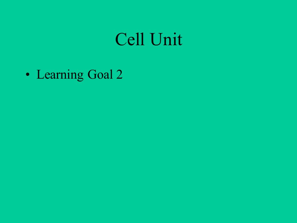 Cell Unit Learning Goal 2