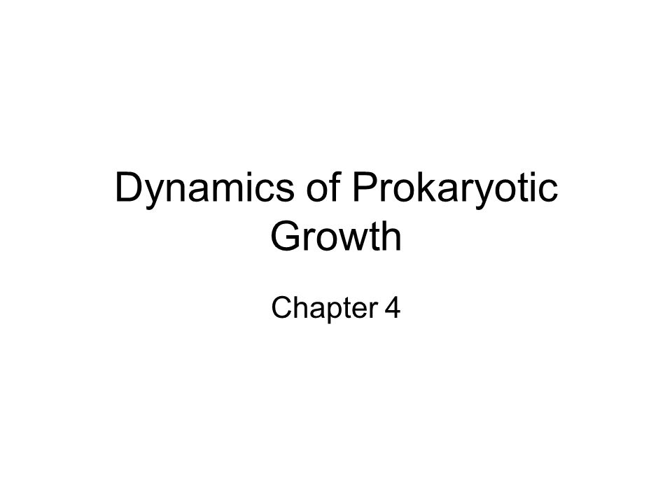 Dynamics of Prokaryotic Growth Chapter 4