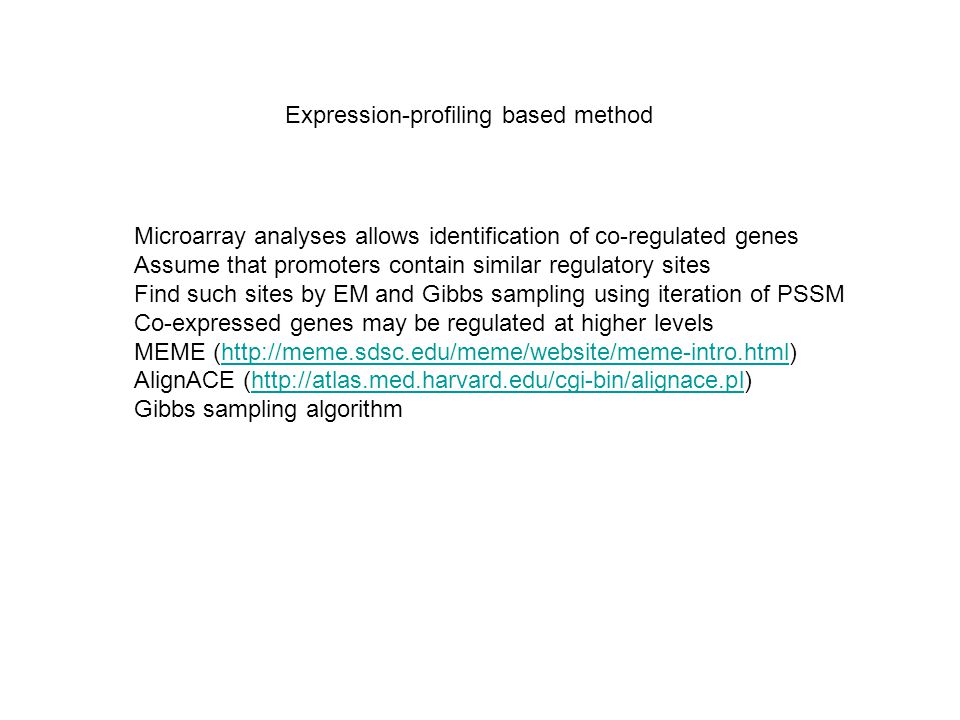Expression-profiling based method Microarray analyses allows identification of co-regulated genes Assume that promoters contain similar regulatory sit