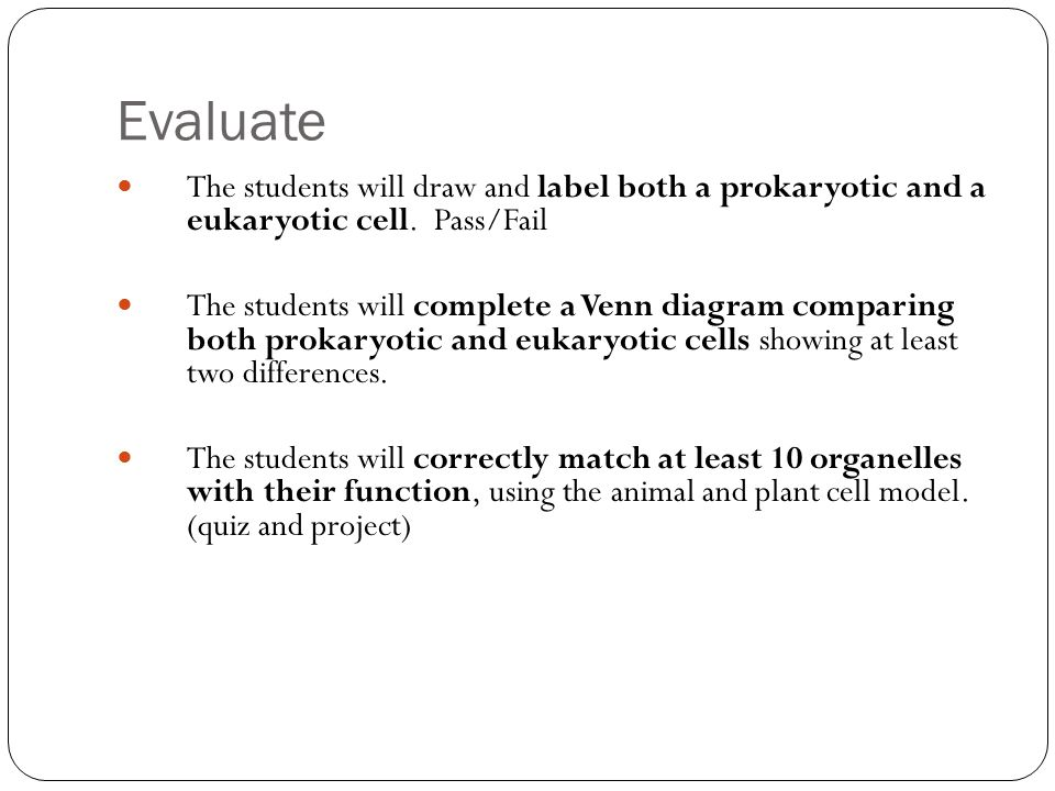Evaluate The students will draw and label both a prokaryotic and a eukaryotic cell.