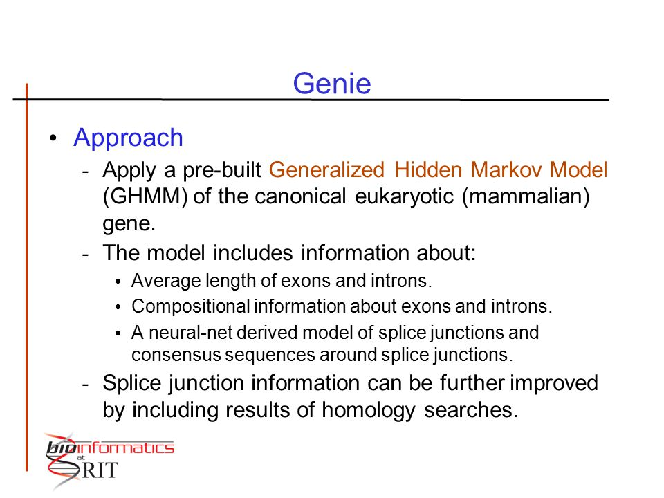 Genie Approach - Apply a pre-built Generalized Hidden Markov Model (GHMM) of the canonical eukaryotic (mammalian) gene. - The model includes informati