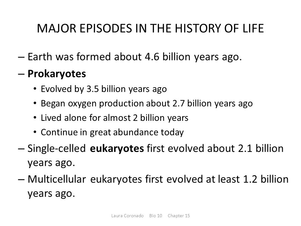 MAJOR EPISODES IN THE HISTORY OF LIFE – Earth was formed about 4.6 billion years ago.