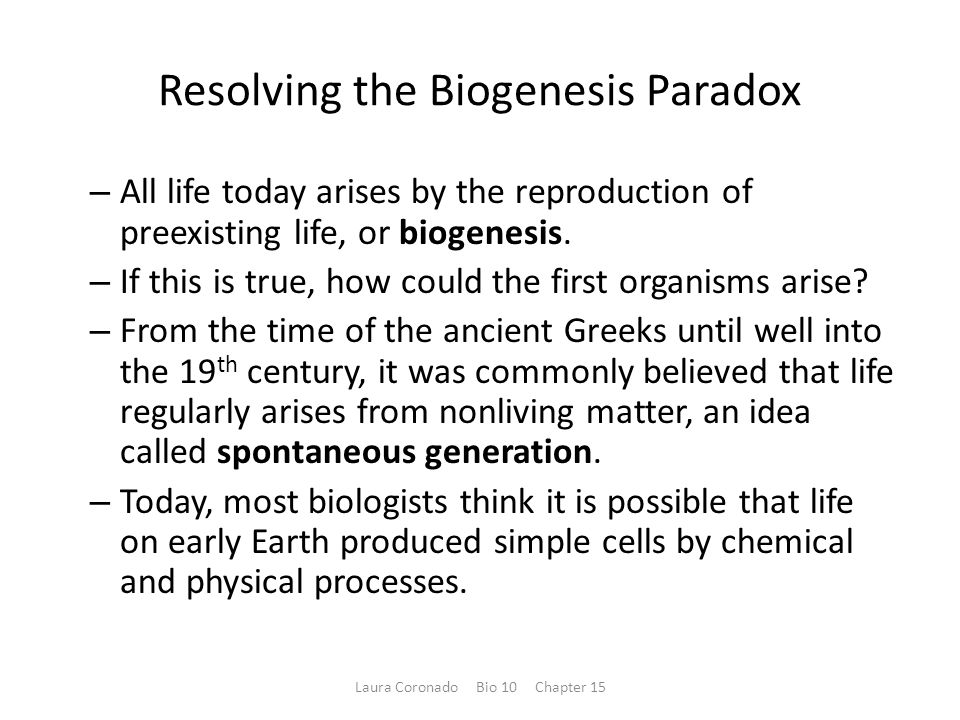 Resolving the Biogenesis Paradox – All life today arises by the reproduction of preexisting life, or biogenesis.