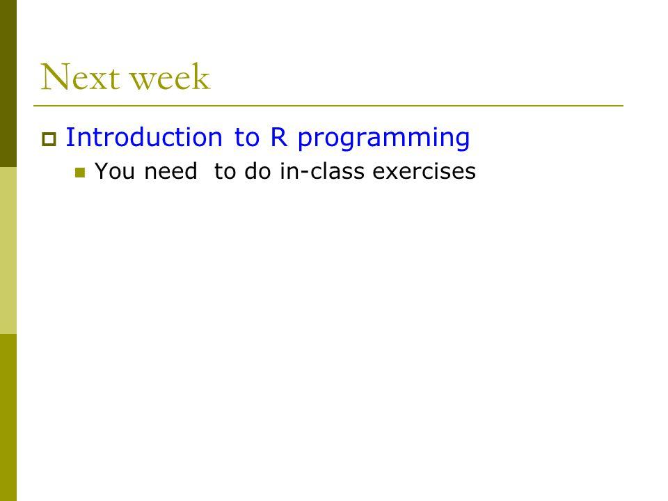Next week  Introduction to R programming You need to do in-class exercises